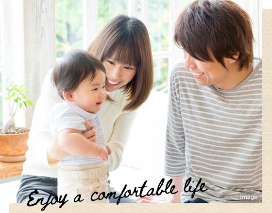 Enjoy a comfortable life